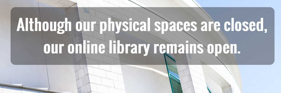 Text reads: Although our physical locations are closed, our online library remains open.